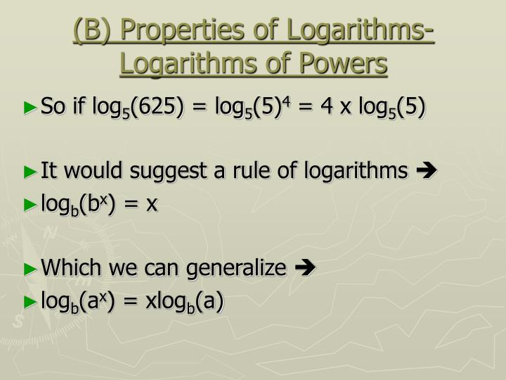 (B) Properties of Logarithms- Logarithms of Powers