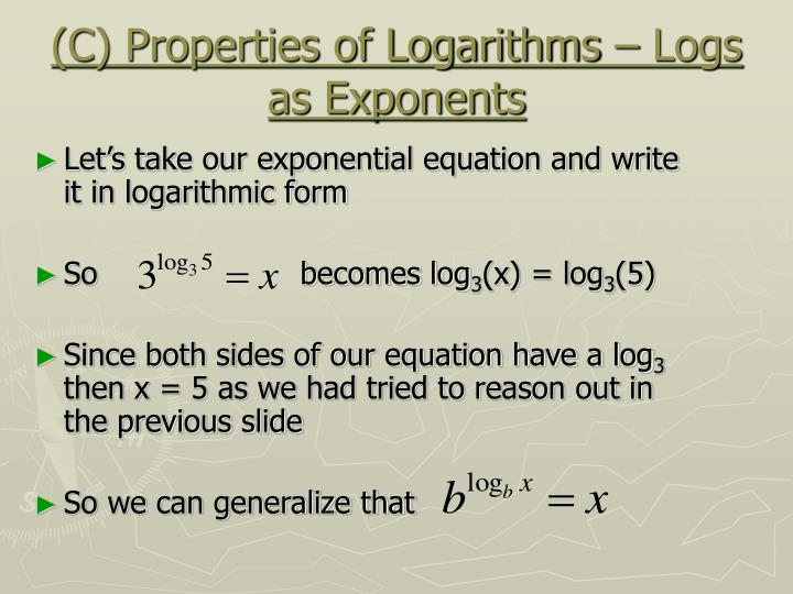 (C) Properties of Logarithms – Logs as Exponents