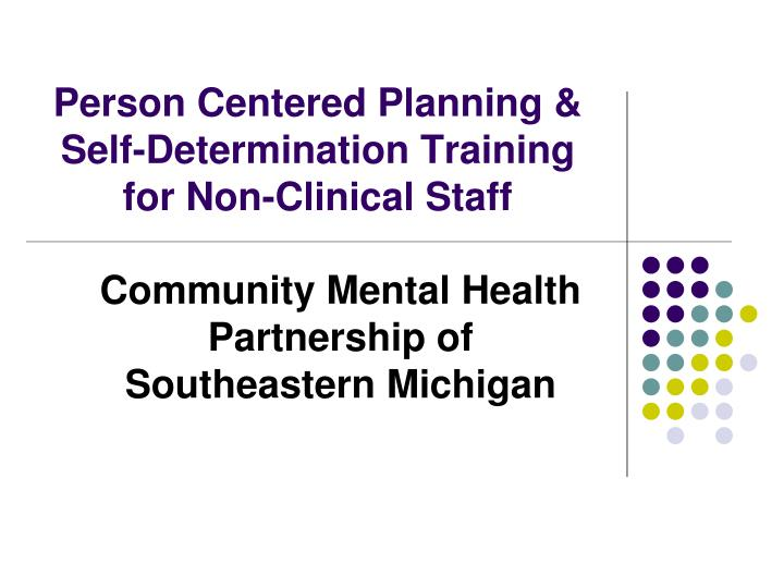 Person centered planning self determination training for non clinical staff