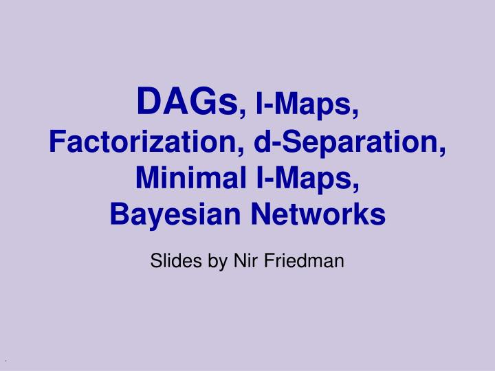 Dags i maps factorization d separation minimal i maps bayesian networks