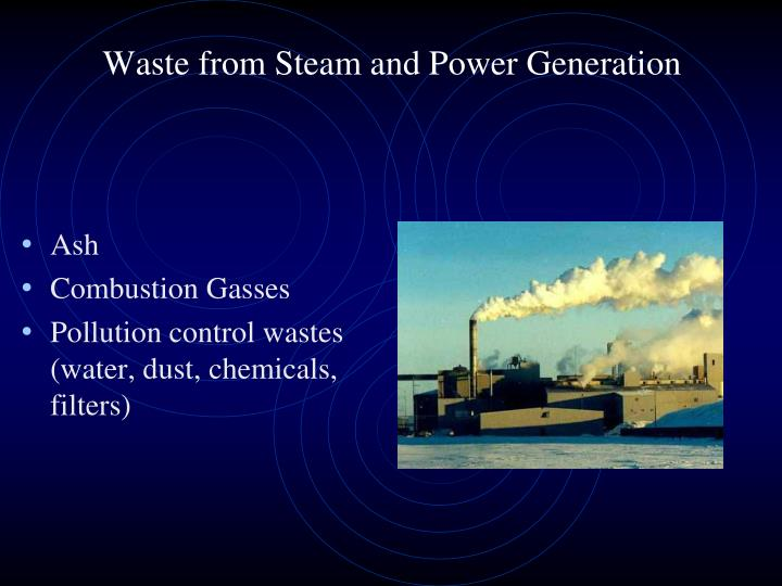 Waste from Steam and Power Generation