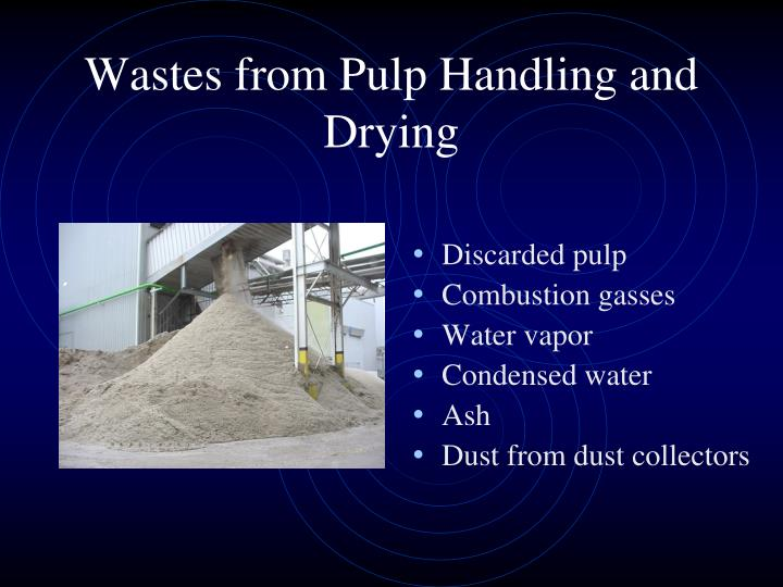 Wastes from Pulp Handling and Drying