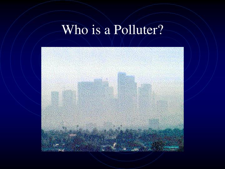 Who is a Polluter?