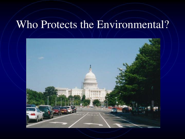Who Protects the Environmental?