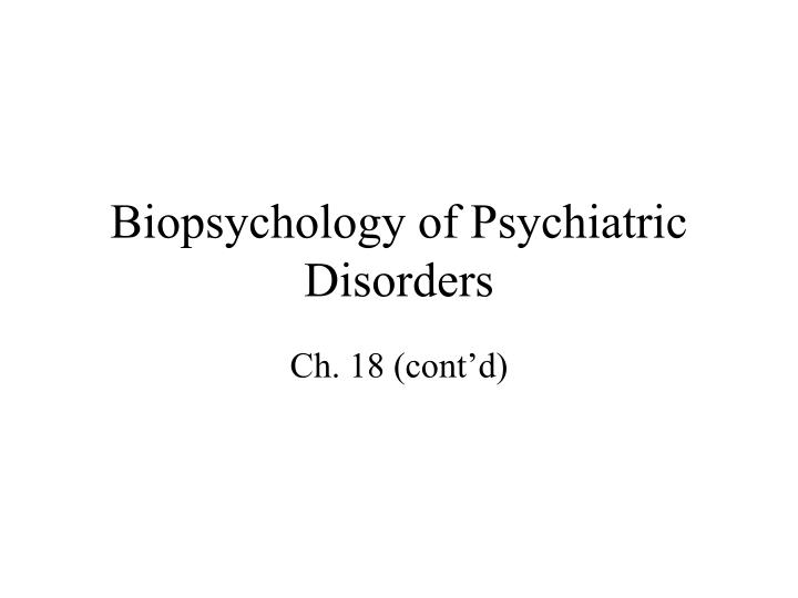 Biopsychology of psychiatric disorders