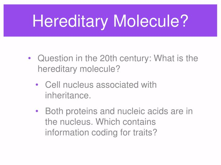 Hereditary Molecule?