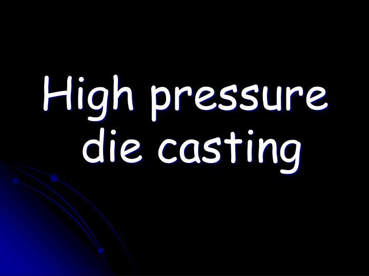 High pressure die casting