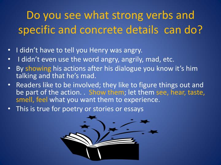 Do you see what strong verbs and specific and concrete details  can do?