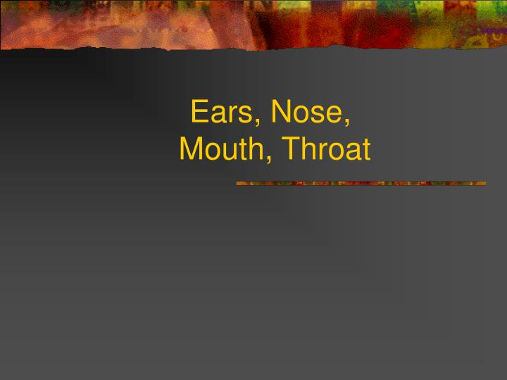 Ears, Nose,