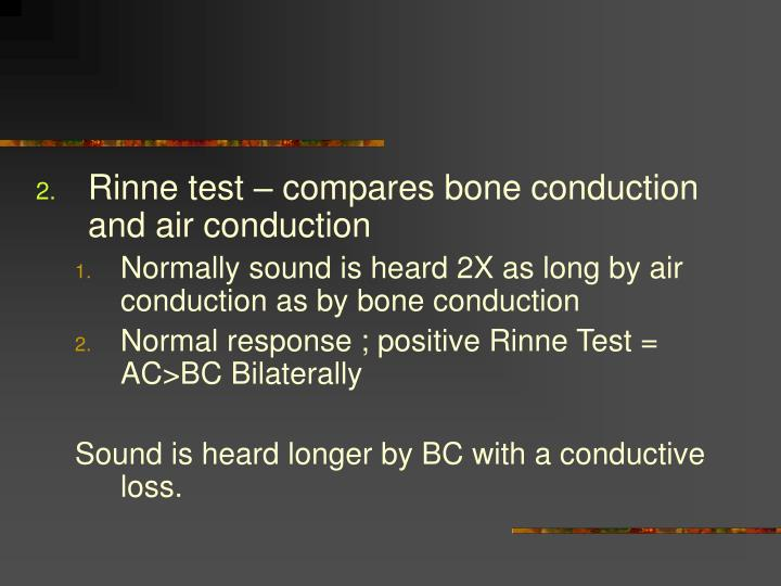 Rinne test – compares bone conduction and air conduction