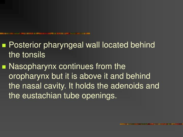 Posterior pharyngeal wall located behind the tonsils