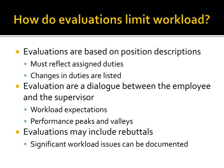 How do evaluations limit workload?