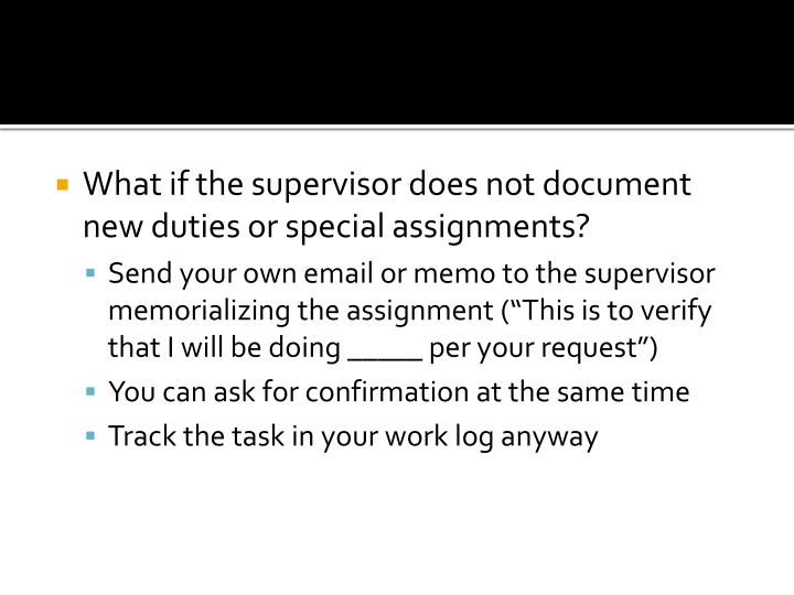 What if the supervisor does not document new duties or special assignments?