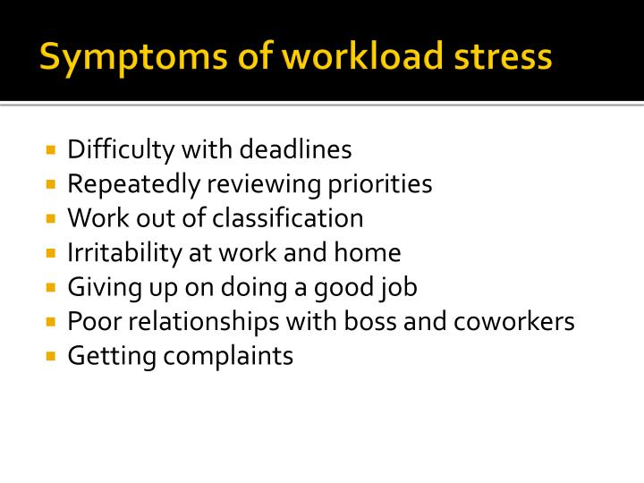 Symptoms of workload stress