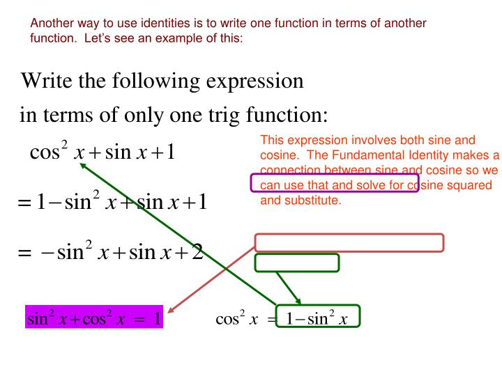 Another way to use identities is to write one function in terms of another function.  Let's see an example of this: