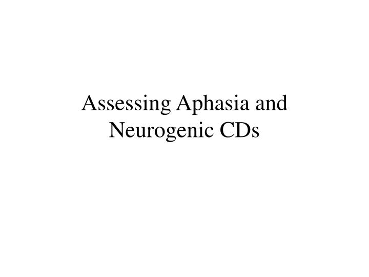 Assessing aphasia and neurogenic cds