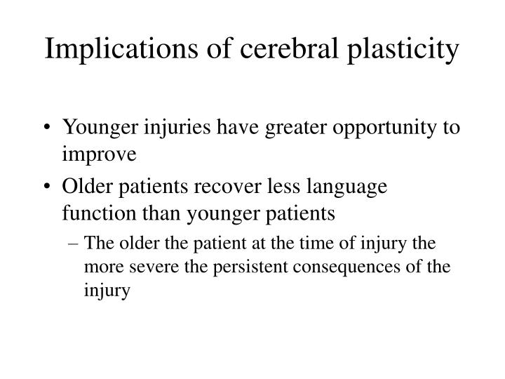 Implications of cerebral plasticity