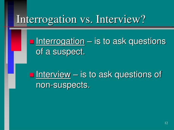 Interrogation vs. Interview?
