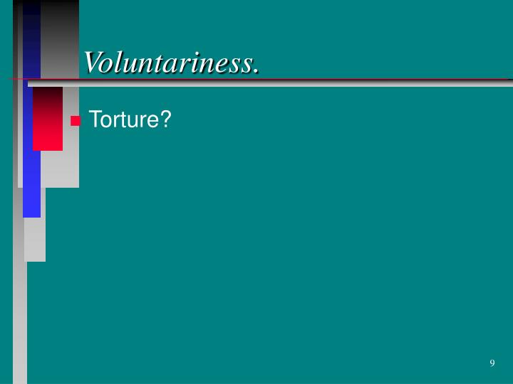 Voluntariness.