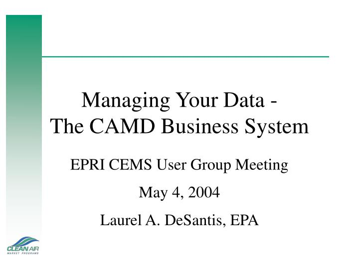 Managing your data the camd business system