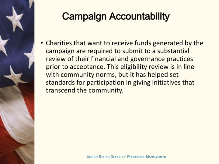 Charities that want to receive funds generated by the campaign are required to submit to a substantial review of their financial and governance practices prior to acceptance. This eligibility review is in line with community norms, but it has helped set standards for participation in giving initiatives that transcend the community.