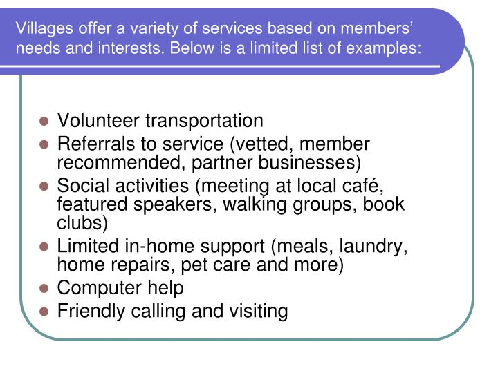 Villages offer a variety of services based on members' needs and interests. Below is a limited list of examples: