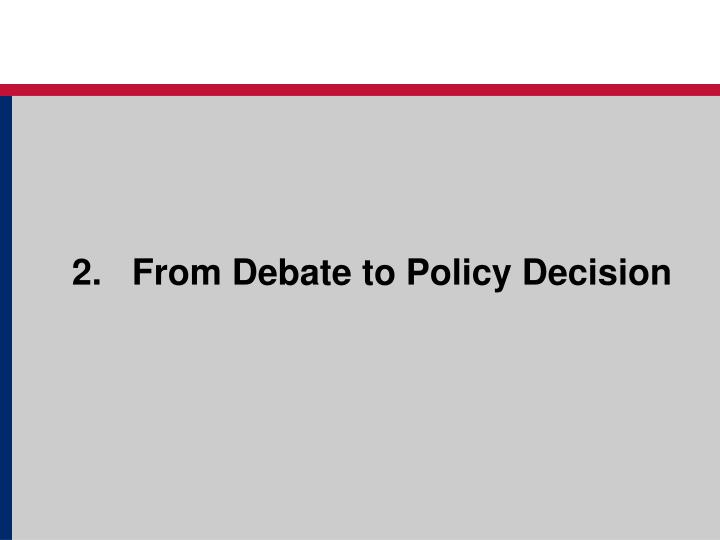 From Debate to Policy Decision