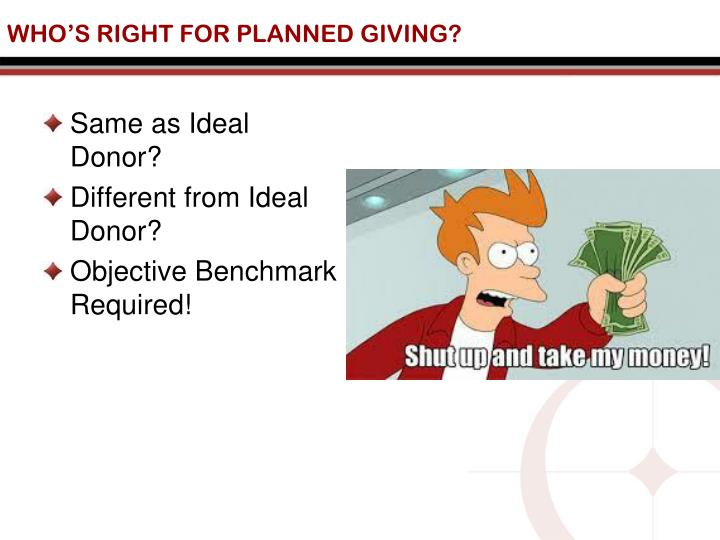 WHO'S RIGHT FOR PLANNED GIVING?