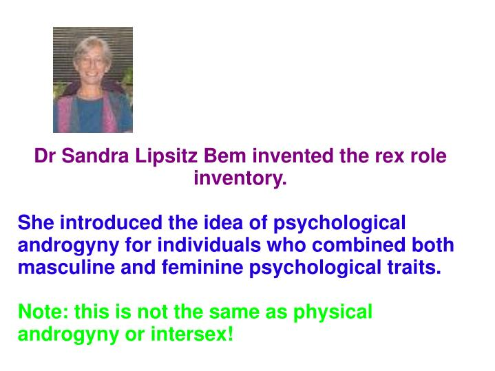Dr Sandra Lipsitz Bem invented the rex role inventory.