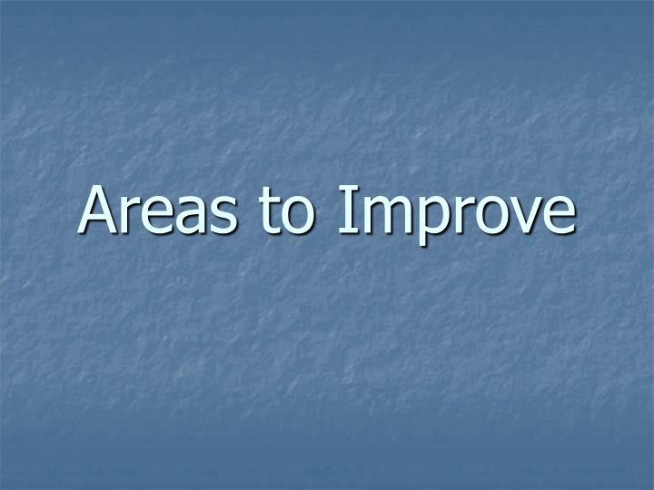 Areas to Improve