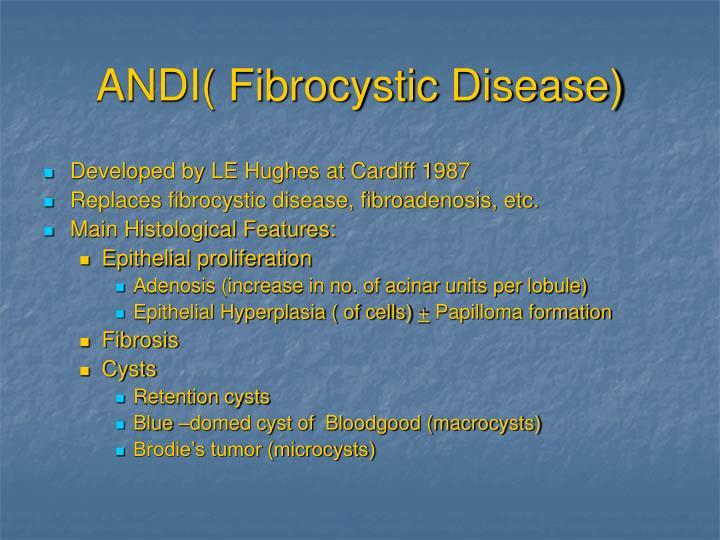 ANDI( Fibrocystic Disease)
