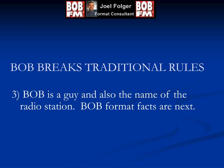 BOB BREAKS TRADITIONAL RULES