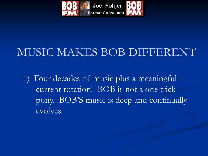 Music makes bob different