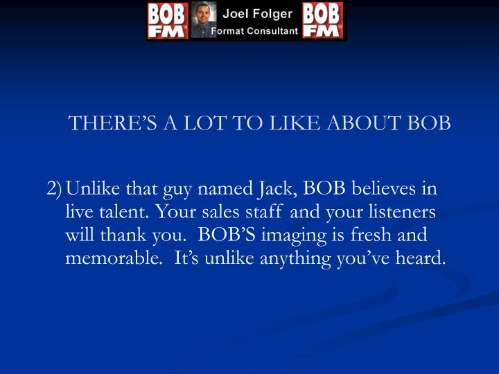 THERE'S A LOT TO LIKE ABOUT BOB