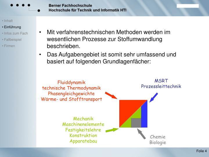 Mit verfahrenstechnischen Methoden werden im wesentlichen Prozesse zur Stoffumwandlung beschrieben.