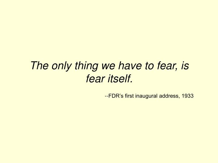 The only thing we have to fear is fear itself fdr s first inaugural address 1933