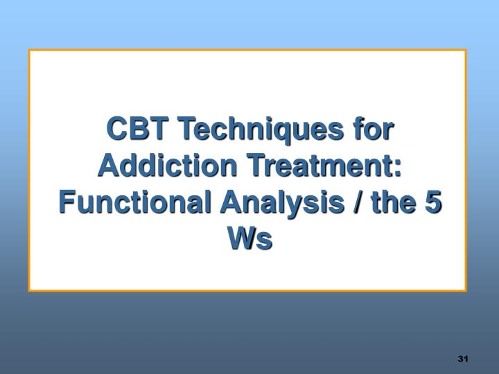 CBT Techniques for Addiction Treatment:  Functional Analysis / the 5 Ws