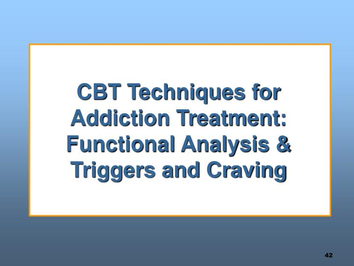 CBT Techniques for Addiction Treatment:  Functional Analysis & Triggers and Craving