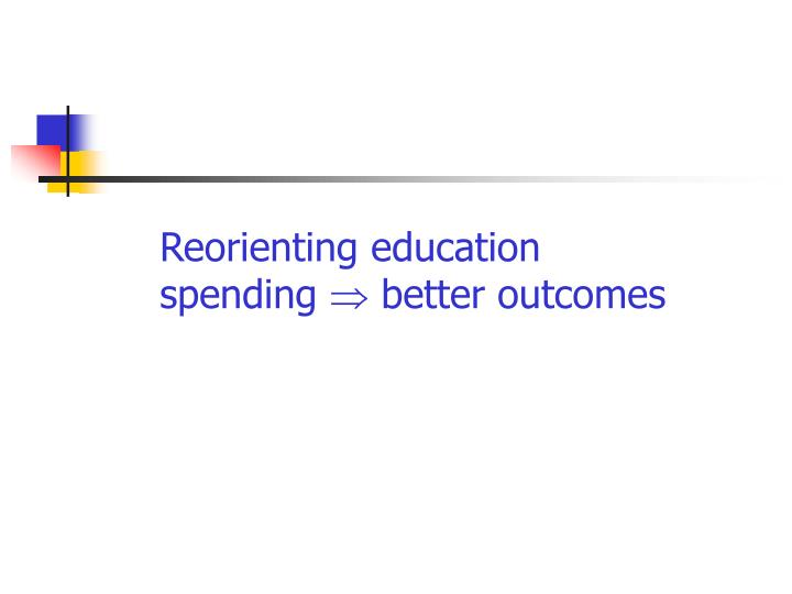 Reorienting education spending better outcomes