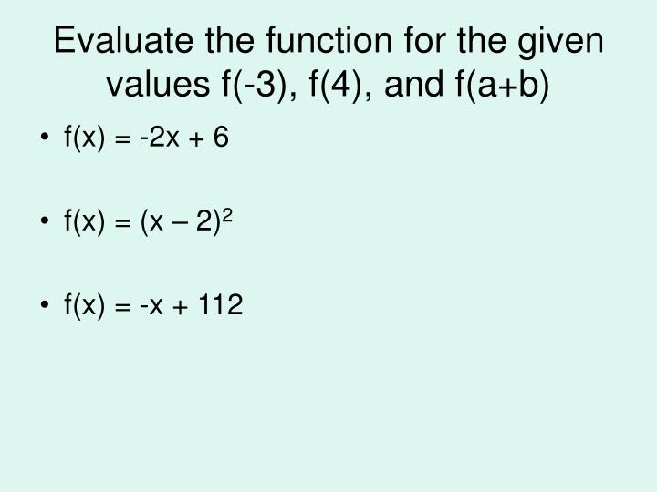 Evaluate the function for the given values f(-3), f(4), and f(a+b)