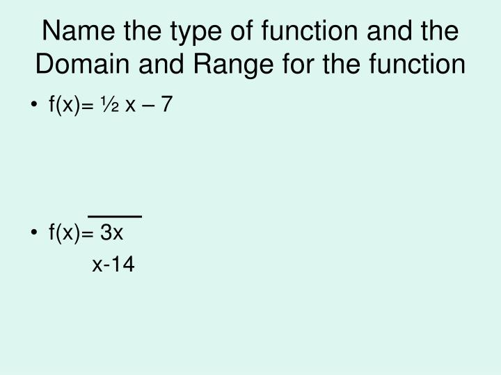 Name the type of function and the domain and range for the function