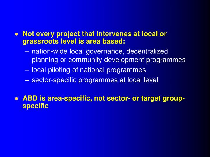 Not every project that intervenes at local or grassroots level is area based:
