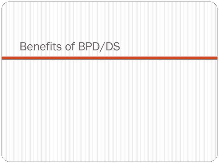 Benefits of BPD/DS