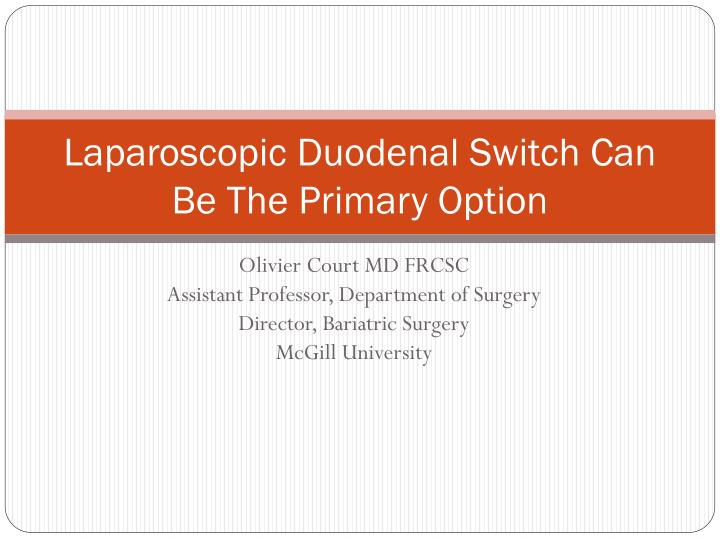 Laparoscopic duodenal switch can be the primary option