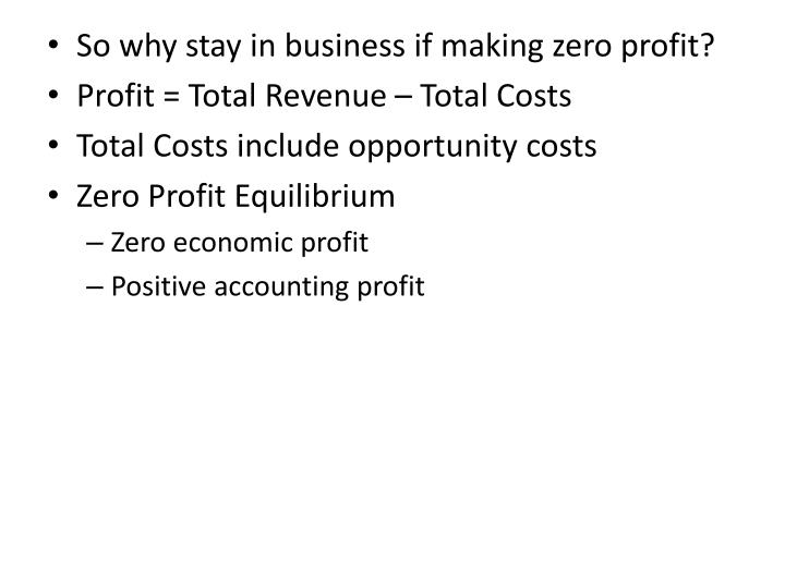 So why stay in business if making zero profit?