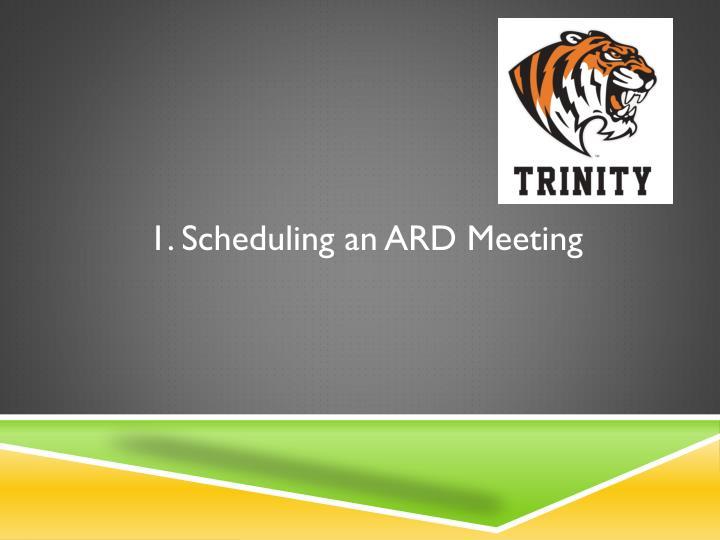 1. Scheduling an ARD Meeting