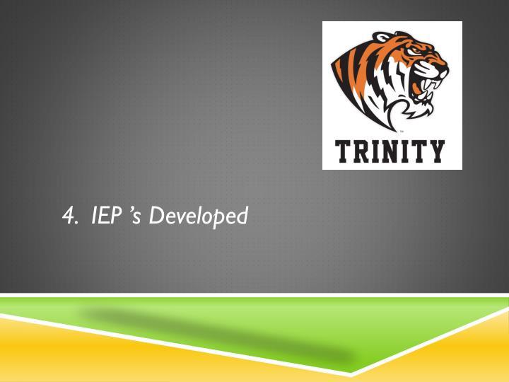4.  IEP 's Developed
