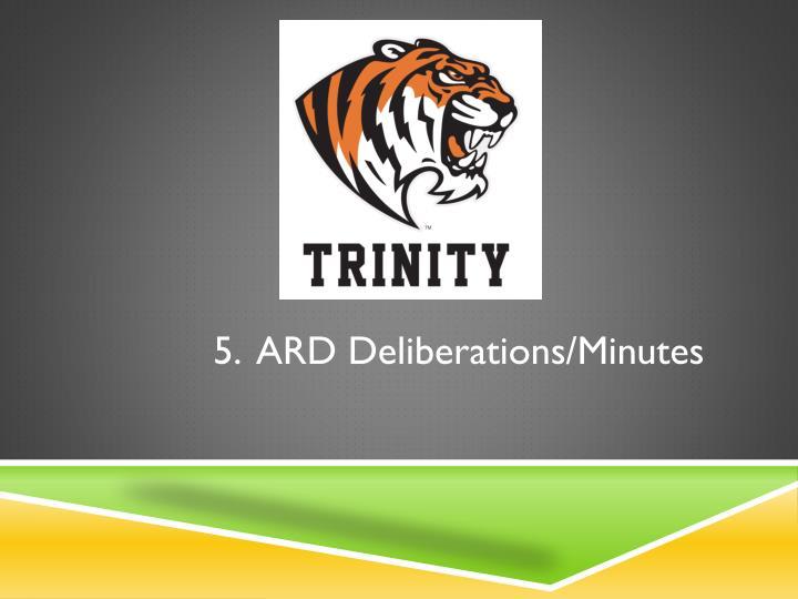5.  ARD Deliberations/Minutes