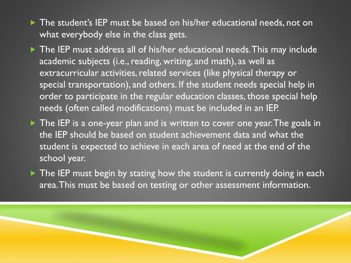 The student's IEP must be based on his/her educational needs, not on what everybody else in the class gets.