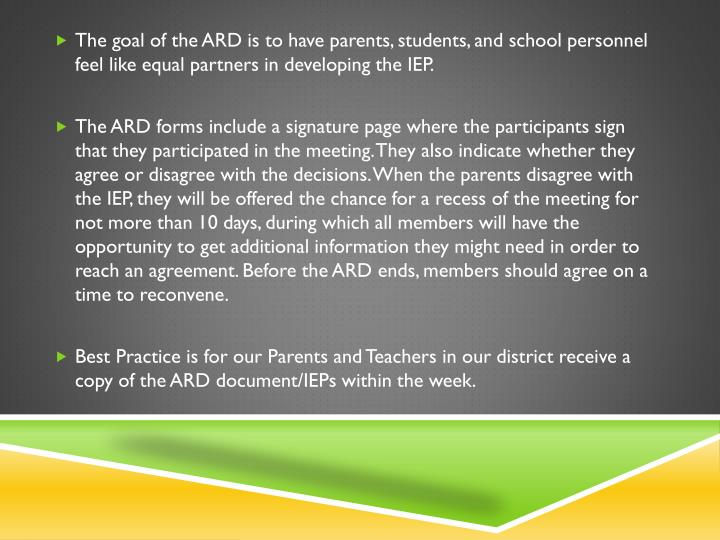 The goal of the ARD is to have parents, students, and school personnel feel like equal partners in developing the IEP.